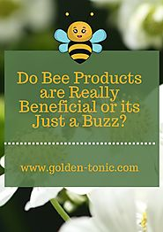 Do bee products are really beneficial or its just a buzz