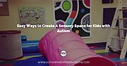 Easy Ways to Create A Sensory Space for Kids with Autism - Autism Parenting Magazine