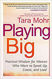 Playing Big: Practical Wisdom for Women Who Want to Speak Up, Create, and Lead by Tara Mohr.