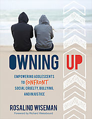 Owning Up: Empowering Adolescents to Confront Social Cruelty, Bullying, and Injustice by Rosalind Wiseman