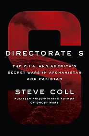 Directorate S: The CIA and America's Wars in Afghanistan and Pakistan by Steve Coll
