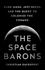 SCIENCE/TECHNOLOGY/SPACE: The Space Barons Elon Musk, Jeff Bezos, and the Quest to Colonize the Cosmos by Christian D...