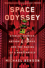 CINEMA: Space Odyssey Stanley Kubrick, Arthur C. Clarke, and the Making of a Masterpiece by Michael Benson