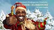 Mr. Shipman's Kindergarten Chronicles: December Celebrations by Terance Shipman