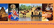 Top 10 Tourist Places in South India | Jatt Fatehpur Blog