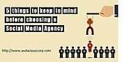 5 things to keep in mind before choosing a social media agency – digital marketing company