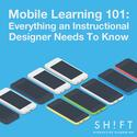Mobile Learning 101: Everything an Instructional Designer Needs To Know
