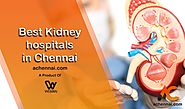 Best Kidney hospitals in Chennai