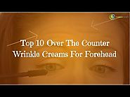 Top 10 Over The Counter Wrinkle Creams For Forehead