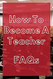 How To Become A Teacher FAQs