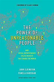 The Power of Unreasonable People: How Social Entrepreneurs Create Markets That Change the World (Leadership for the C...