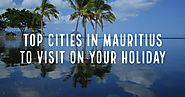 Top cities in Mauritius | Mauritius Holiday Tour Packages