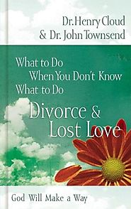 Divorce & Love Lost: God Will Make a Way (What to Do When You Don't Know What to Do)