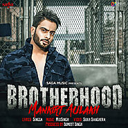 Brotherhood Ft. Singga by Mankirt Aulakh mp3 song download free here