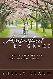 Ambushed by Grace: Help and Hope on the Caregiving Journey