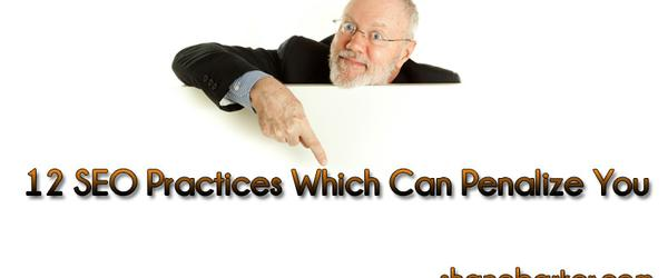 Headline for 12 SEO Practices Which Can Penalize You