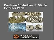 Precision Production of Staple Extruder Parts