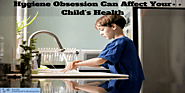 Hygiene Obsession Can Affect Your Child's Health