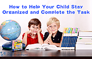 How to Help Your Child Stay Organized and Complete the Task |
