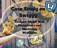 Case Study on Swiggy : Business Model, New Competitors and Marketing Strategies - Whizsky