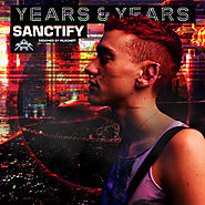 Years & Years - Sanctify