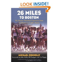 26 Miles to Boston: The Boston Marathon Experience from Hopkinton to Copley Square: Michael Connelly, John Kelly, Bil...