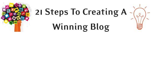 Headline for 21 Steps To Creating A Winning Blog