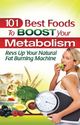 101 Best Foods to Boost Your Metabolism: Metabolic-Calculator.com: 9780974571782: Amazon.com: Books