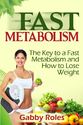Fast Metabolism: The Key to a Fast Metabolism and How to Lose Weight: Gabby Roles: 9780615888194: Amazon.com: Books