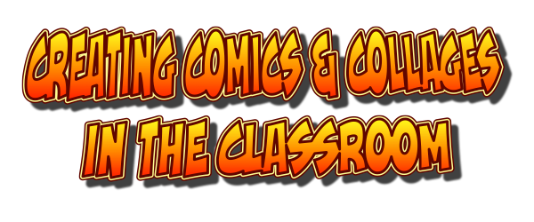 Headline for Creating Comics/Collages in the Classroom