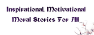 Moral Stories - Inspirational Stories - Motivational Stories