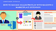 How to manage seller profiles with Magento 2 Marketplace Extension | Landofcoder Tutorials