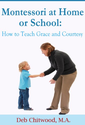 Montessori at Home or School: How to Teach Grace and Courtesy eBook: Deb Chitwood M.A.: Kindle Store