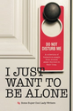 I Just Want to Be Alone (I Just Want to Pee Alone) (Volume 2): Jen of People I Want to Punch in the Throat, Lori Wesc...