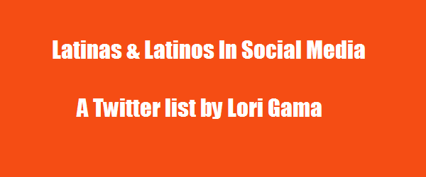 Headline for Latinos In Social Media - A Twitter List by Lori Gama