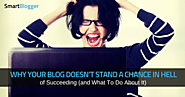 Why Your Blog Doesn't Stand a Chance in Hell of Succeeding (and What To Do About It) • Smart Blogger