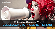 48 Creative Geniuses Who Use Blogging to Promote Their Art