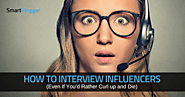 How to Interview Influencers (Even If You'd Rather Curl up and Die)
