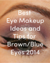 Best Eye Makeup Ideas and Tips for Brown/Blue Eyes 2014