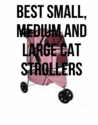 Best Small, Medium and Large cat Strollers