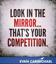 Look in the Mirror, That is your Competition