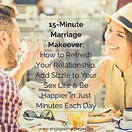 15-Minute Marriage Makeover: How to Refresh Your Relationship, Add Sizzle to Your Sex Life & Be Happier in Just Minutes