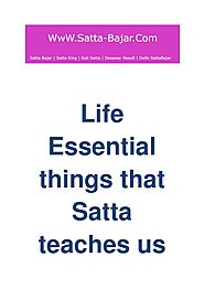 Life Essential things that Satta teaches us