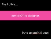 I Am (Not) A Designer: Accepting the Designer Label on Your Terms
