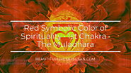 Red Symbolic Color of Spirituality • The Muladhara • 1st Chakra