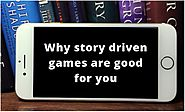 Why Story Driven Games Are Good For You?