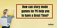 How can interactive story games for PC help you to have a Great Time?