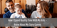 How I spend time with my kids – Know about my interactive story games