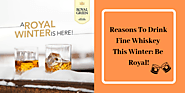Reasons To Drink Fine Whiskey This Winter: Be Royal!
