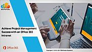 Achieve Project Management Success With an Office 365 Intranet